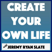 Jeremy Ryan Slate Create your own life Podcast iTunes Apple Podcasts